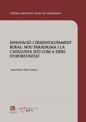 Estudi Innovació i desenvolupament rural: nou paradigma i la Catalunya Sud com a espai d'oportunitat .