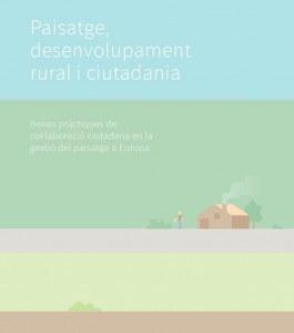 """""""Paisatge, desenvolupament rural i ciutadania"""". Exemples europeus d'implicació ciutadana en la gestió del paisatge."""